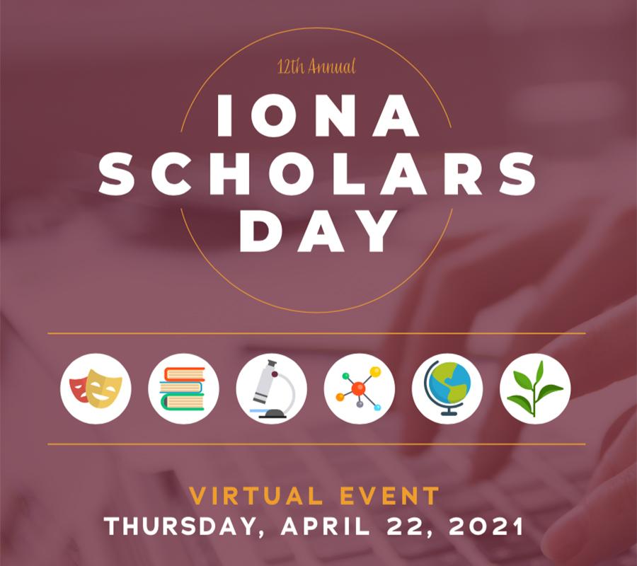 Iona Scholars Day 2021 Flier - Virtual Event - April 22, 2021.