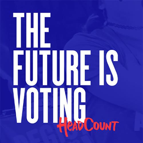 The future is voting. Headcount. Get ready to make a difference.