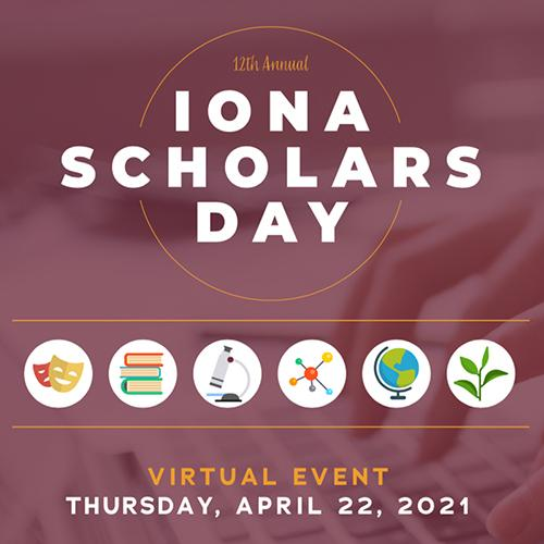 12th Annual Iona Scholars day, Thursday, April 22, 2021.